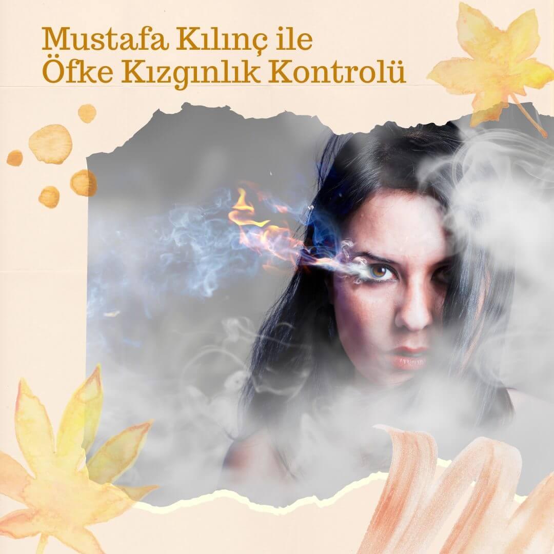 Mustafa Kılınç ile Öfke Kızgınlık Kontrolü