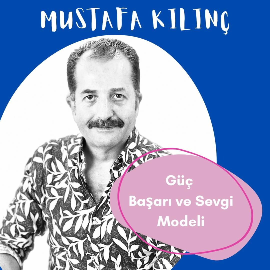 Mustafa Kılınç ile Güç – Başarı ve Sevgi Modeli