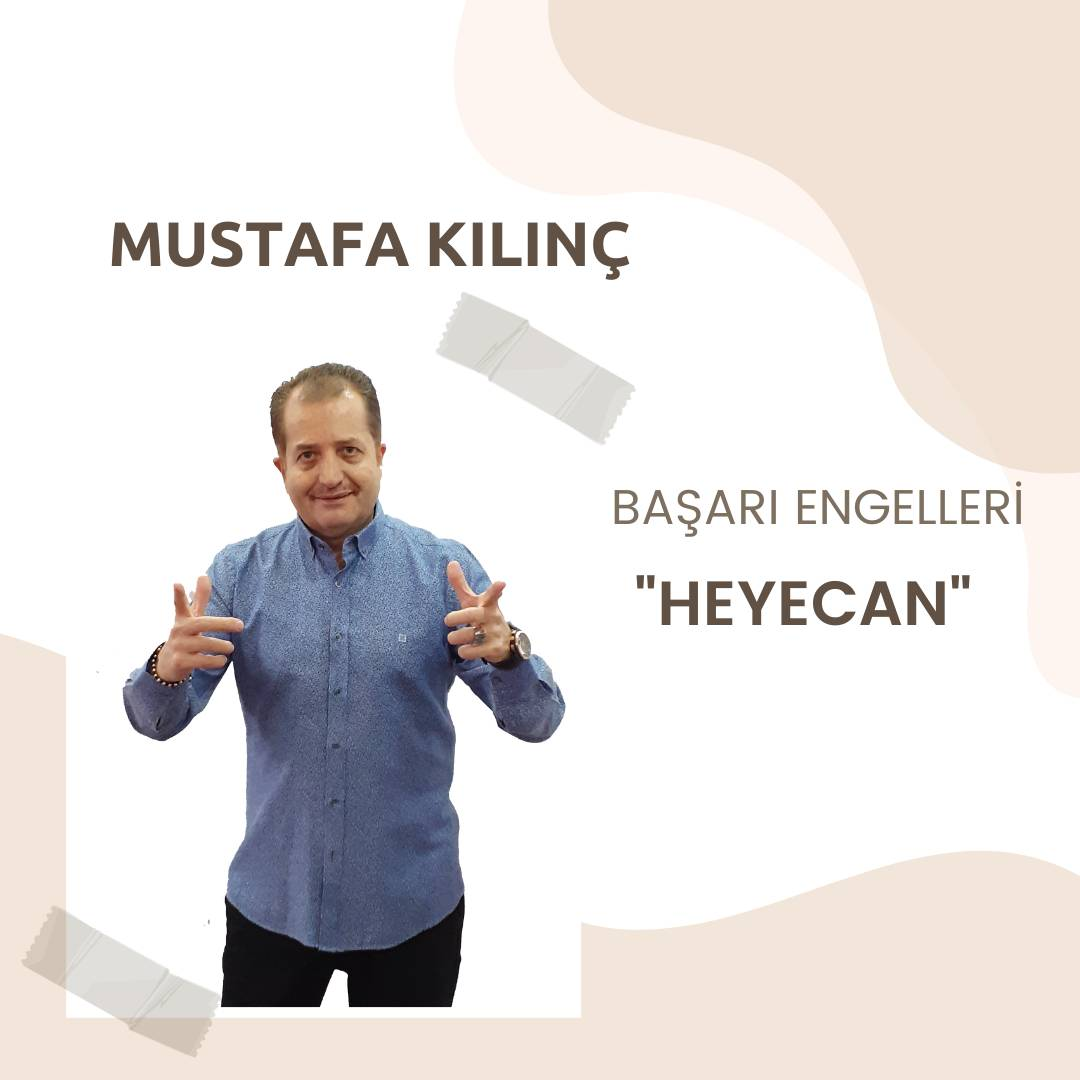 Mustafa Kılınç ile Başarı Engelleri – Heyecan
