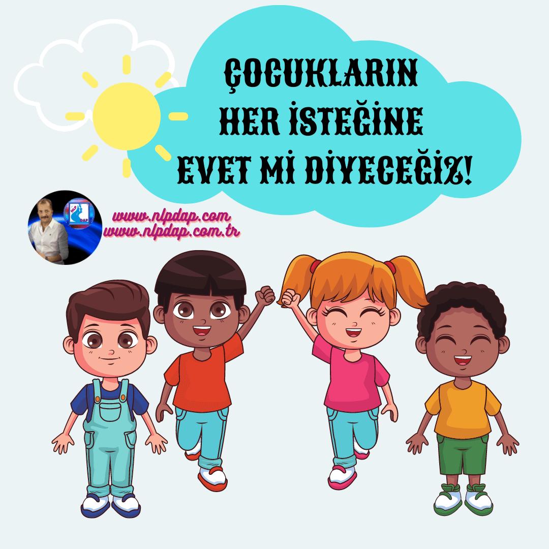 Mustafa Kılınç – Çocukların Her istediğine Evet Mi Diyeceğiz!