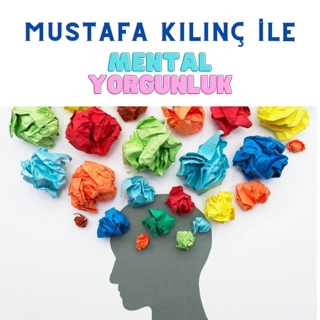 Mustafa Kılınç ile Mental Yorgunluk