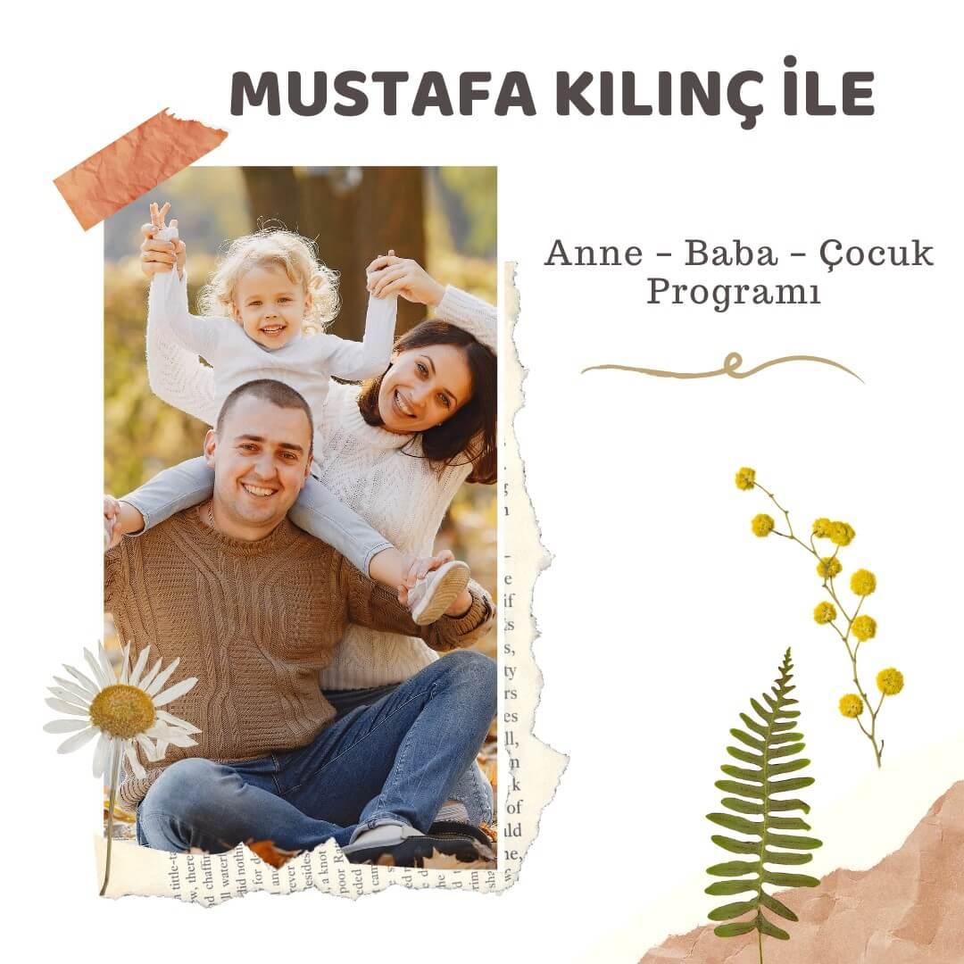 Mustafa Kılınç ile Anne – Baba – Çocuk Programı